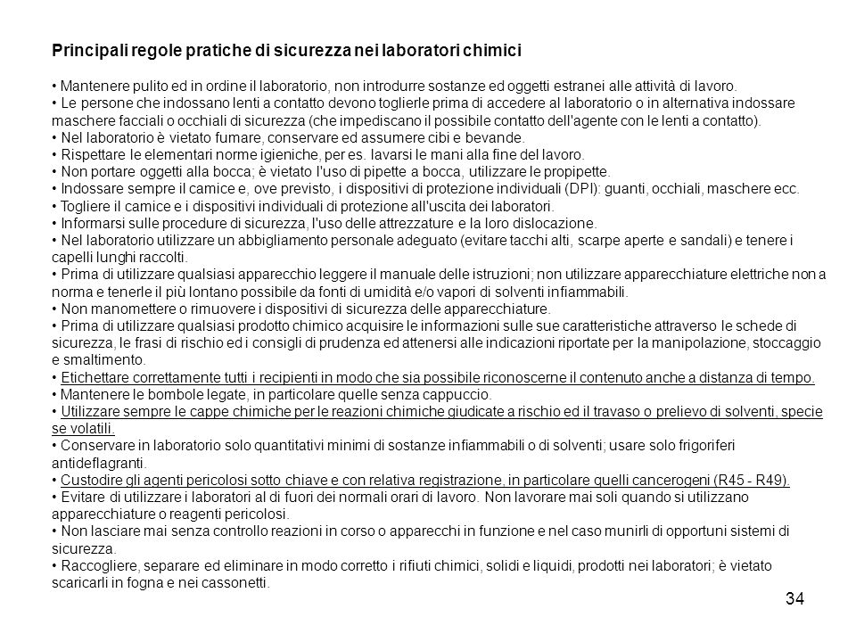 34 Principali regole pratiche di sicurezza nei laboratori chimici Mantenere pulito ed in ordine il laboratorio, non introdurre sostanze ed oggetti est