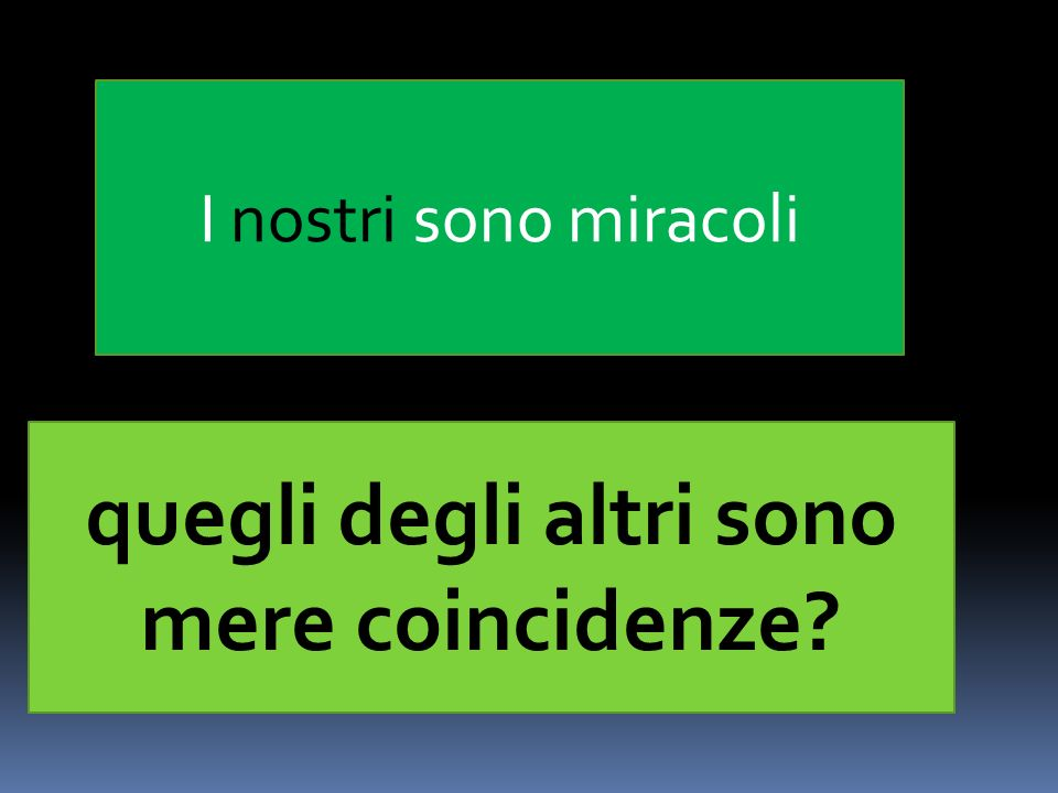 I nostri sono miracoli quegli degli altri sono mere coincidenze