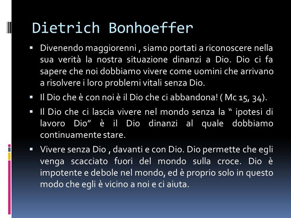Dietrich Bonhoeffer Divenendo maggiorenni, siamo portati a riconoscere nella sua verità la nostra situazione dinanzi a Dio.