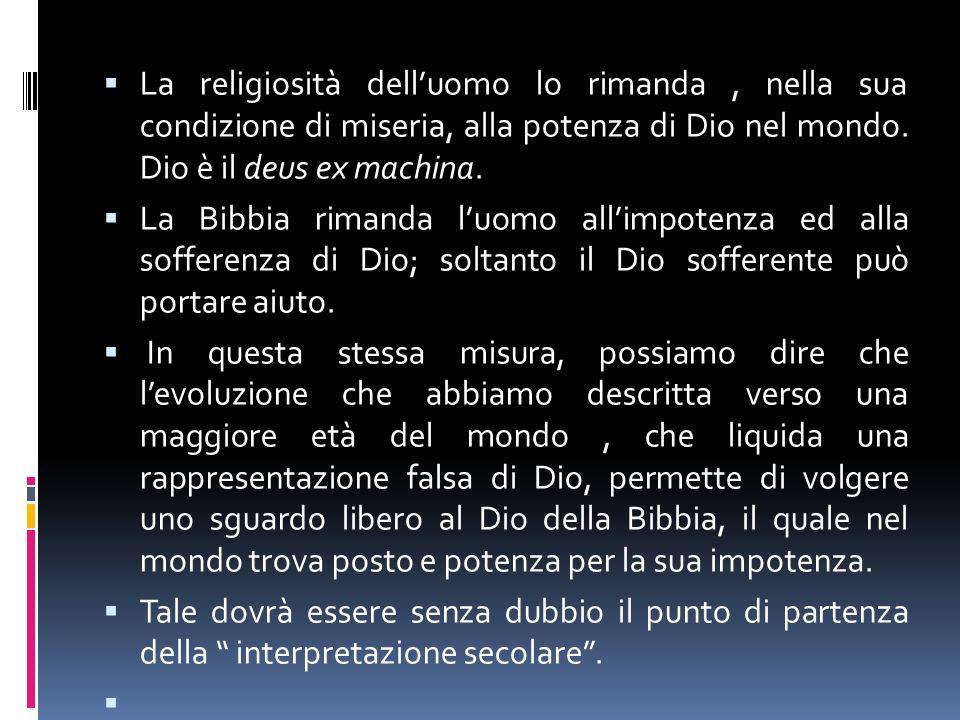 La religiosità delluomo lo rimanda, nella sua condizione di miseria, alla potenza di Dio nel mondo.
