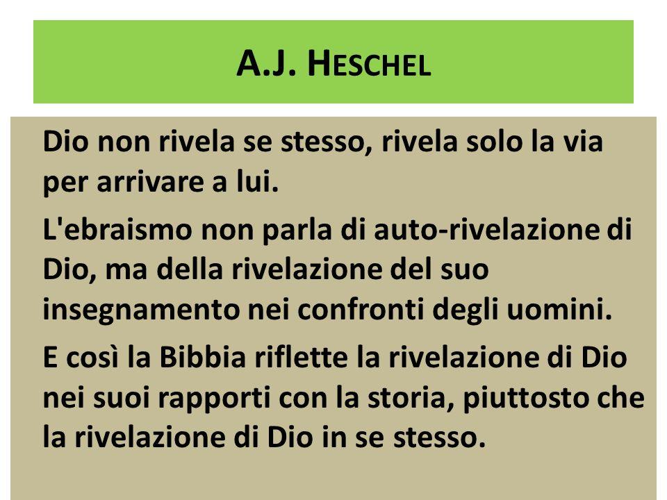 A.J. H ESCHEL Dio non rivela se stesso, rivela solo la via per arrivare a lui.