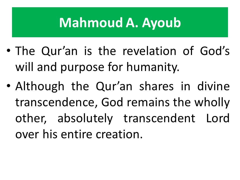 Mahmoud A. Ayoub The Quran is the revelation of Gods will and purpose for humanity. Although the Quran shares in divine transcendence, God remains the