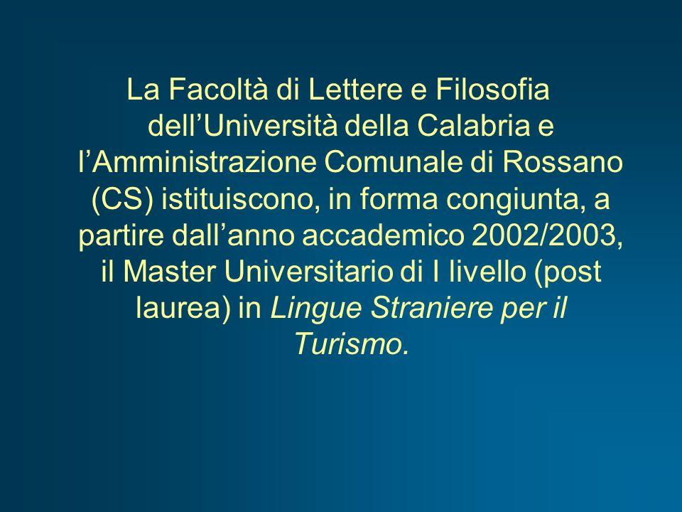 La Facoltà di Lettere e Filosofia dellUniversità della Calabria e lAmministrazione Comunale di Rossano (CS) istituiscono, in forma congiunta, a partir