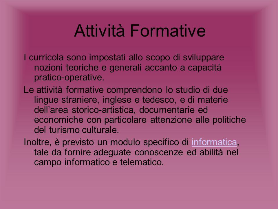 Attività Formative I curricola sono impostati allo scopo di sviluppare nozioni teoriche e generali accanto a capacità pratico-operative. Le attività f