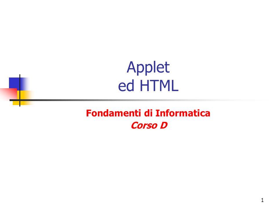 1 Applet ed HTML Fondamenti di Informatica Corso D
