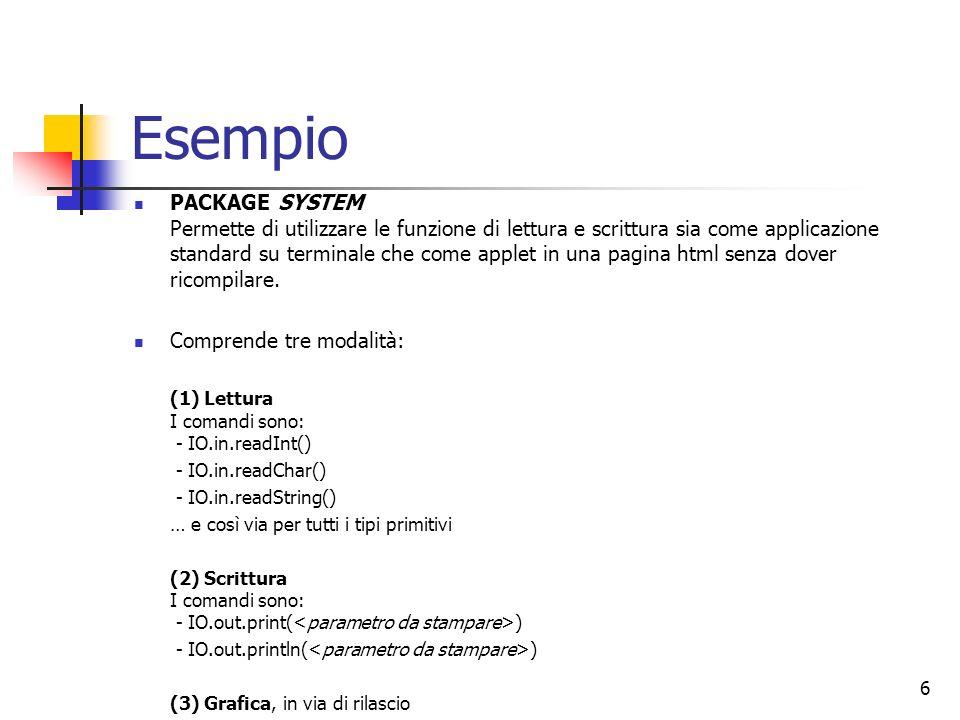 Esempio PACKAGE SYSTEM Permette di utilizzare le funzione di lettura e scrittura sia come applicazione standard su terminale che come applet in una pagina html senza dover ricompilare.