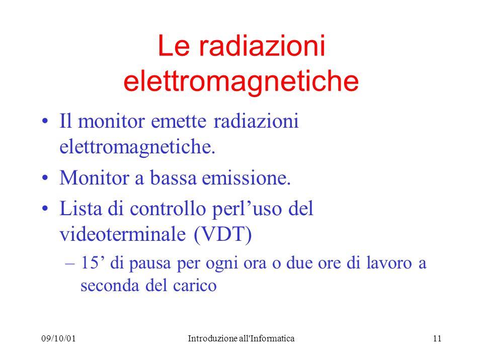 09/10/01Introduzione all Informatica11 Le radiazioni elettromagnetiche Il monitor emette radiazioni elettromagnetiche.