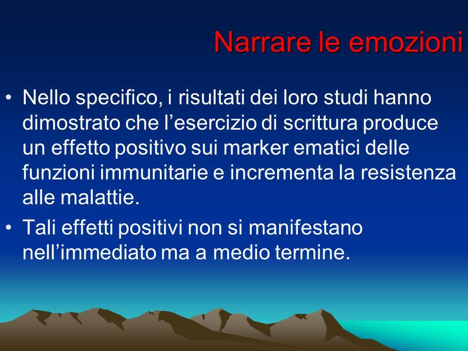 Narrare le emozioni Nello specifico, i risultati dei loro studi hanno dimostrato che lesercizio di scrittura produce un effetto positivo sui marker em