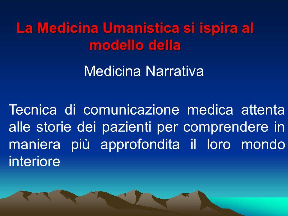 La Medicina Umanistica si ispira al modello della Medicina Narrativa Tecnica di comunicazione medica attenta alle storie dei pazienti per comprendere