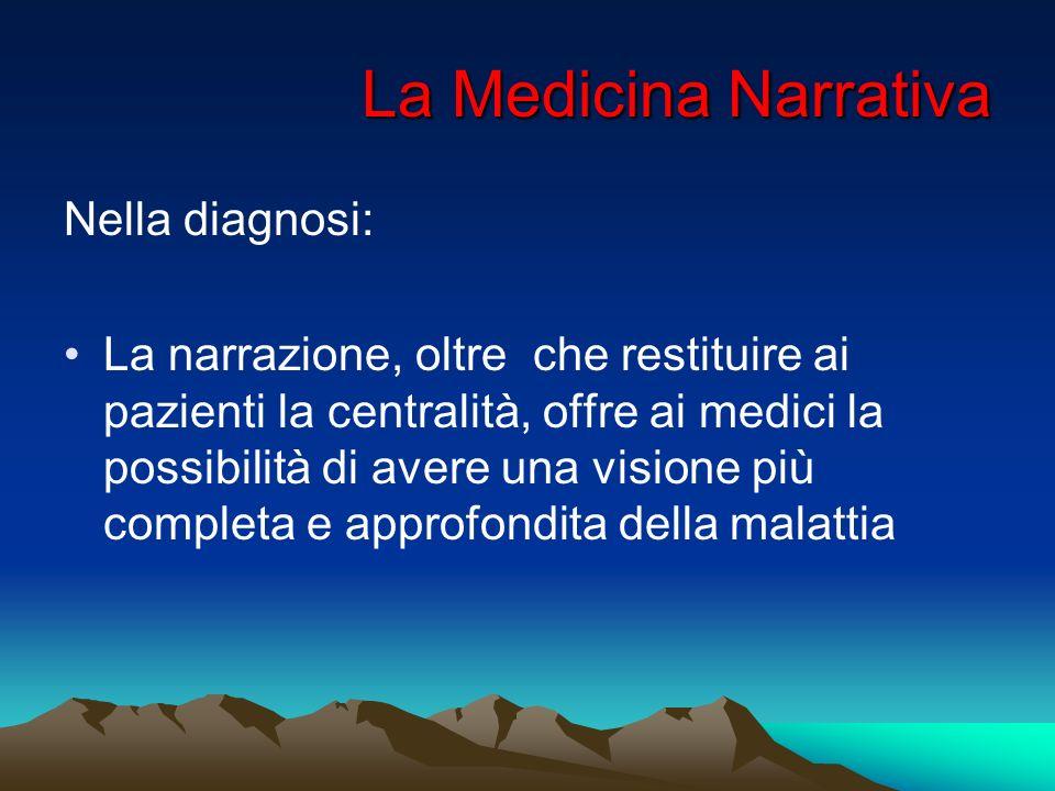 La Medicina Narrativa Nella diagnosi: La narrazione, oltre che restituire ai pazienti la centralità, offre ai medici la possibilità di avere una visio