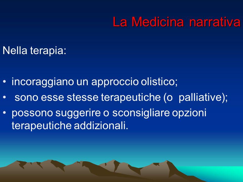 La Medicina narrativa La Medicina narrativa Nella terapia: incoraggiano un approccio olistico; sono esse stesse terapeutiche (o palliative); possono s
