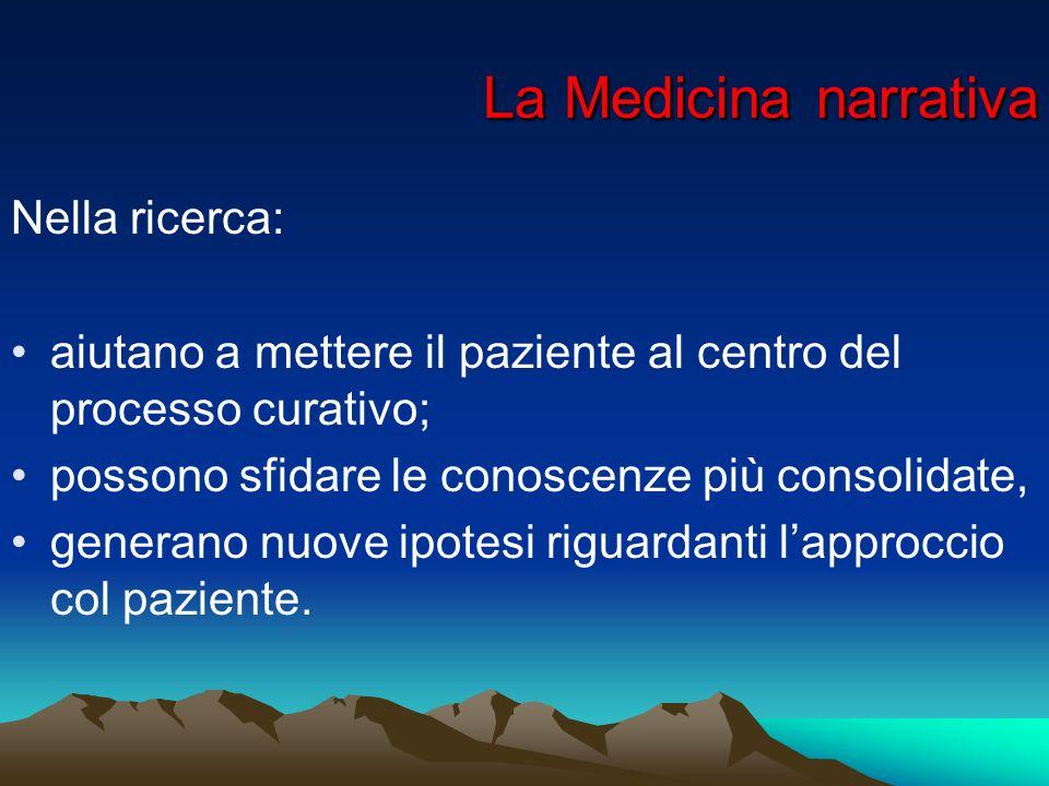 La Medicina narrativa La Medicina narrativa Nella ricerca: aiutano a mettere il paziente al centro del processo curativo; possono sfidare le conoscenz