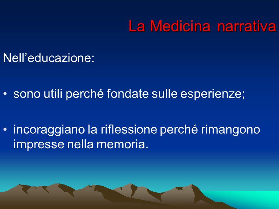 La Medicina narrativa La Medicina narrativa Nelleducazione: sono utili perché fondate sulle esperienze; incoraggiano la riflessione perché rimangono i
