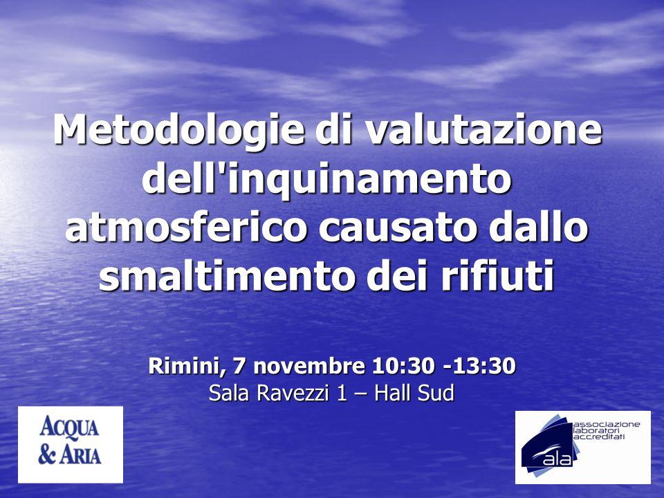 Metodologie di valutazione dell'inquinamento atmosferico causato dallo smaltimento dei rifiuti Rimini, 7 novembre 10:30 -13:30 Sala Ravezzi 1 – Hall S