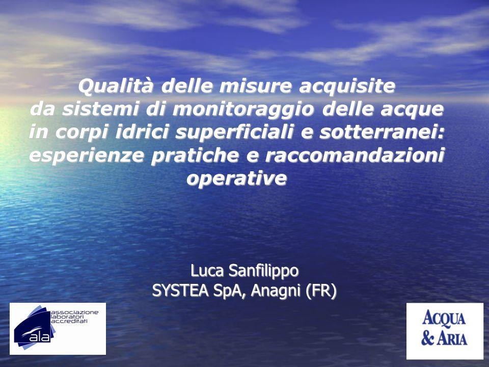 Qualità delle misure acquisite da sistemi di monitoraggio delle acque in corpi idrici superficiali e sotterranei: esperienze pratiche e raccomandazioni operative Luca Sanfilippo SYSTEA SpA, Anagni (FR)