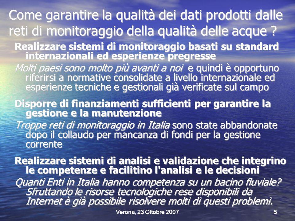 Verona, 23 Ottobre 20075 Come garantire la qualità dei dati prodotti dalle reti di monitoraggio della qualità delle acque .
