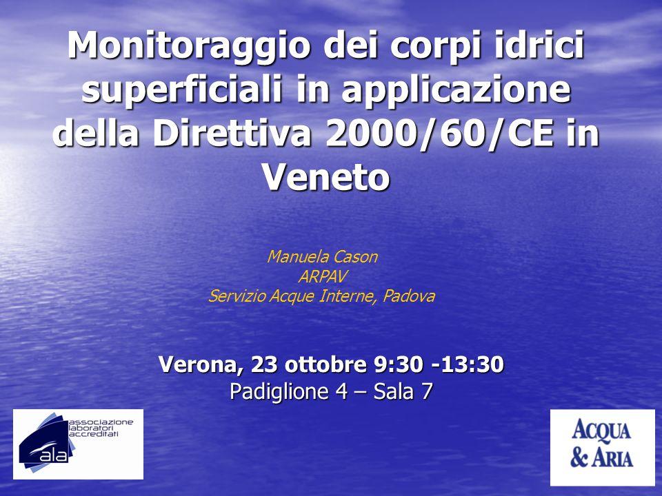 Verona, 23 ottobre 9:30 -13:30 Padiglione 4 – Sala 7 Monitoraggio dei corpi idrici superficiali in applicazione della Direttiva 2000/60/CE in Veneto M