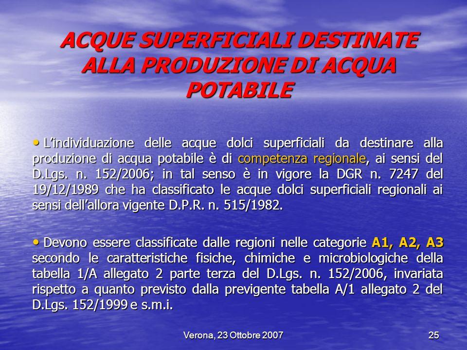Verona, 23 Ottobre 200725 ACQUE SUPERFICIALI DESTINATE ALLA PRODUZIONE DI ACQUA POTABILE Lindividuazione delle acque dolci superficiali da destinare a