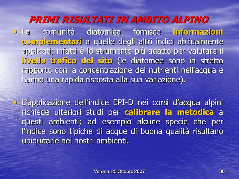 Verona, 23 Ottobre 200736 PRIMI RISULTATI IN AMBITO ALPINO La comunità diatomica fornisce informazioni complementari a quelle degli altri indici abitu