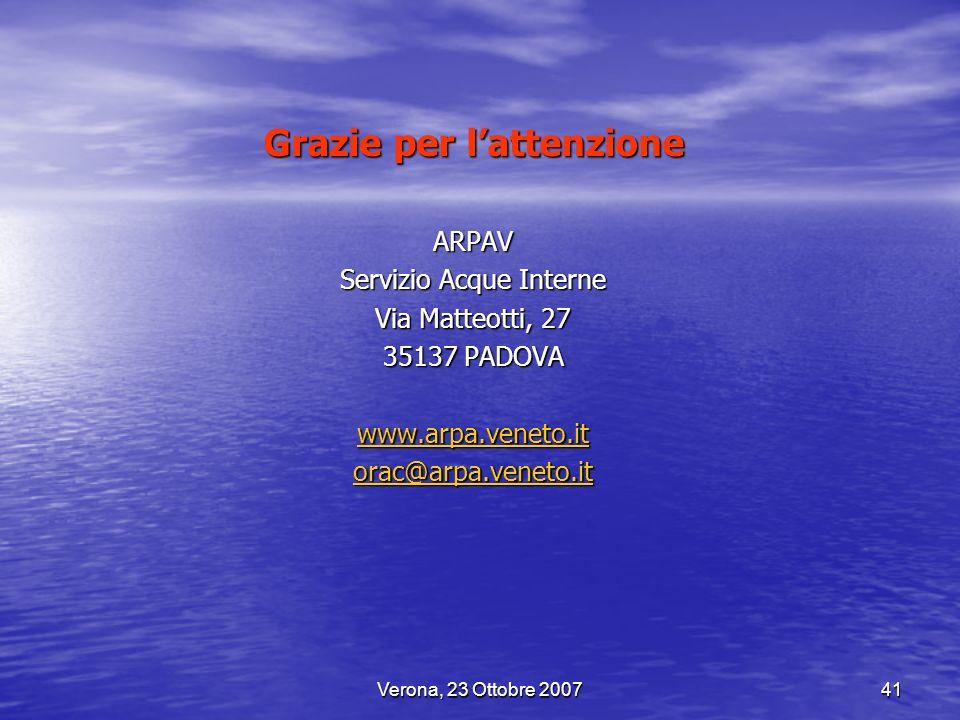 Verona, 23 Ottobre 200741 Grazie per lattenzione ARPAV Servizio Acque Interne Via Matteotti, 27 35137 PADOVA www.arpa.veneto.it orac@arpa.veneto.it