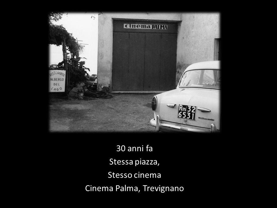 30 anni fa Stessa piazza, Stesso cinema Cinema Palma, Trevignano