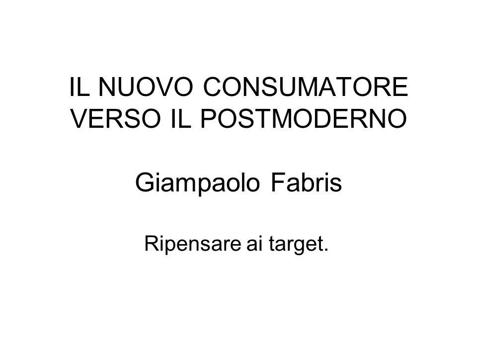 IL NUOVO CONSUMATORE VERSO IL POSTMODERNO Giampaolo Fabris Ripensare ai target.