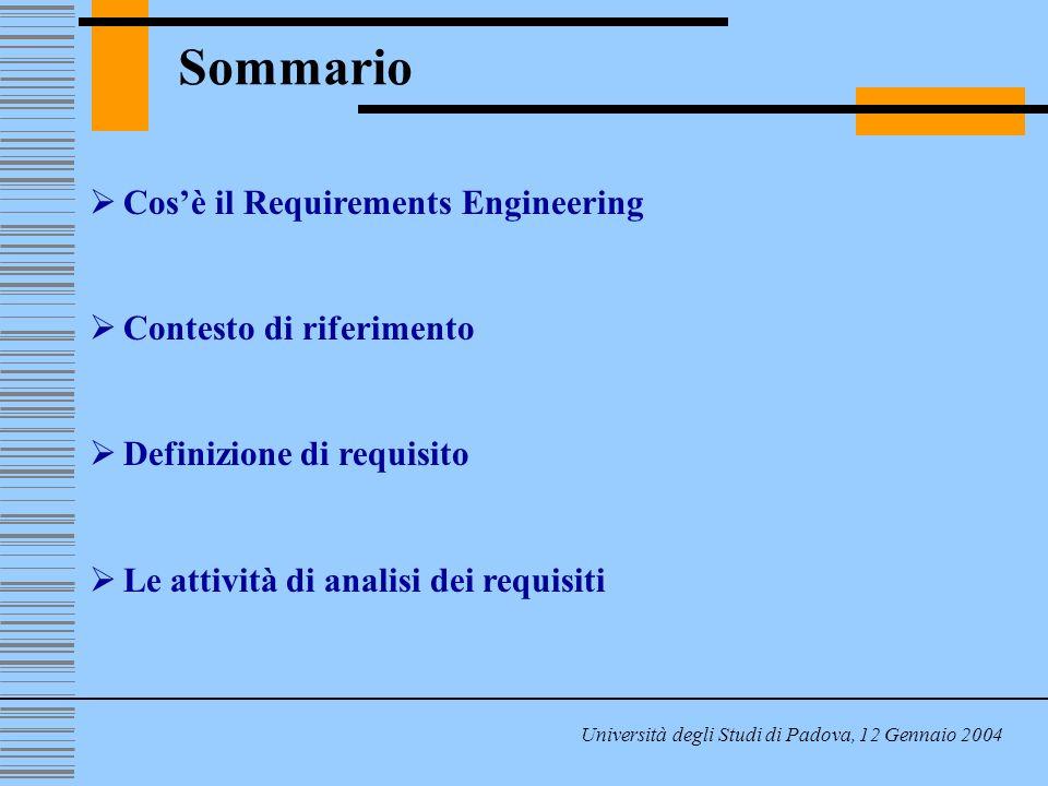 Sommario Università degli Studi di Padova, 12 Gennaio 2004 Cosè il Requirements Engineering Contesto di riferimento Definizione di requisito Le attività di analisi dei requisiti