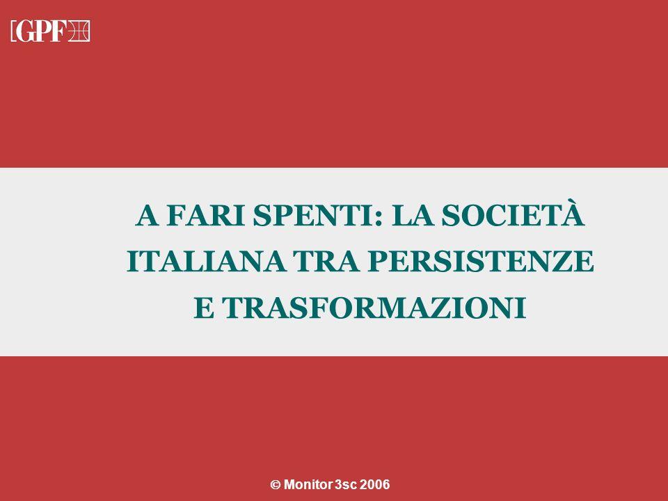 A FARI SPENTI: LA SOCIETÀ ITALIANA TRA PERSISTENZE E TRASFORMAZIONI Segrate, 23 Novembre 2006 Monitor 3sc 2006