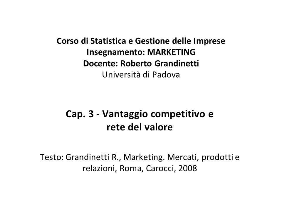 Corso di Statistica e Gestione delle Imprese Insegnamento: MARKETING Docente: Roberto Grandinetti Università di Padova Cap. 3 - Vantaggio competitivo