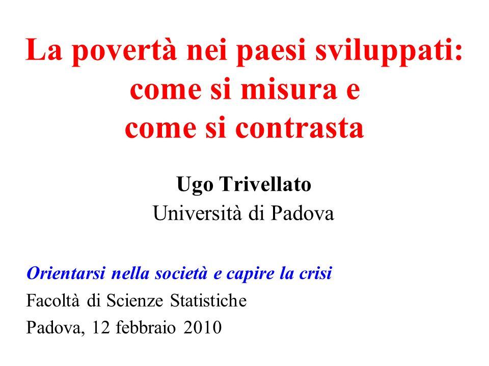 Ugo Trivellato Università di Padova Orientarsi nella società e capire la crisi Facoltà di Scienze Statistiche Padova, 12 febbraio 2010 La povertà nei