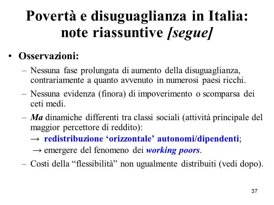 37 Povertà e disuguaglianza in Italia: note riassuntive [segue] Osservazioni: –Nessuna fase prolungata di aumento della disuguaglianza, contrariamente