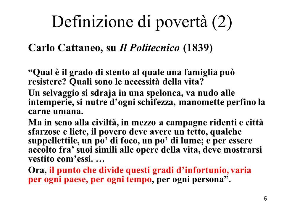 5 Definizione di povertà (2) Carlo Cattaneo, su Il Politecnico (1839) Qual è il grado di stento al quale una famiglia può resistere? Quali sono le nec