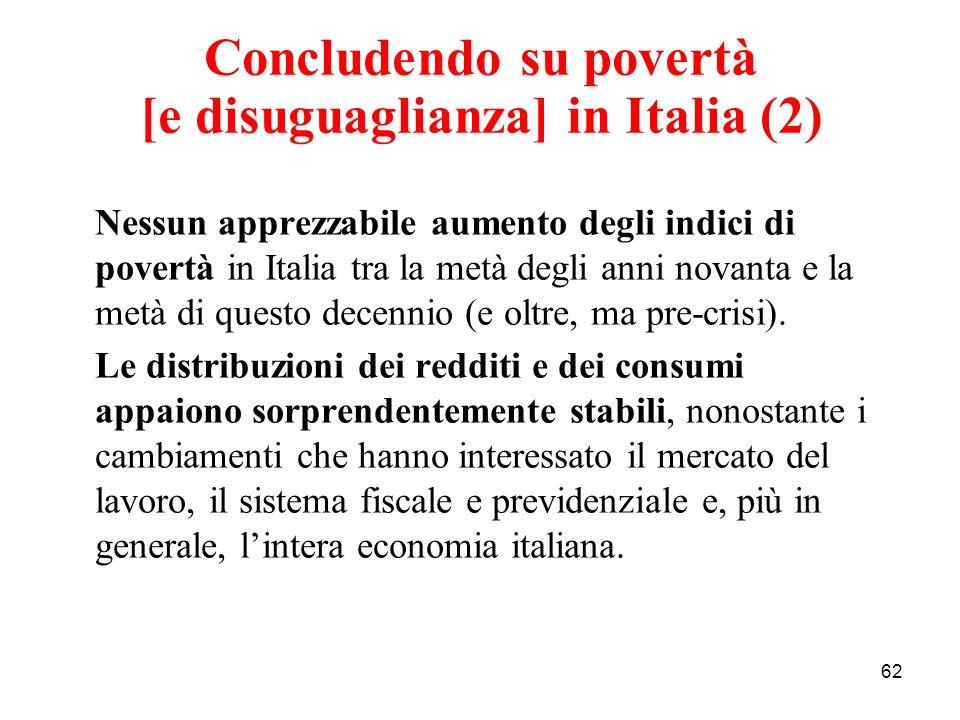 62 Concludendo su povertà [e disuguaglianza] in Italia (2) Nessun apprezzabile aumento degli indici di povertà in Italia tra la metà degli anni novant