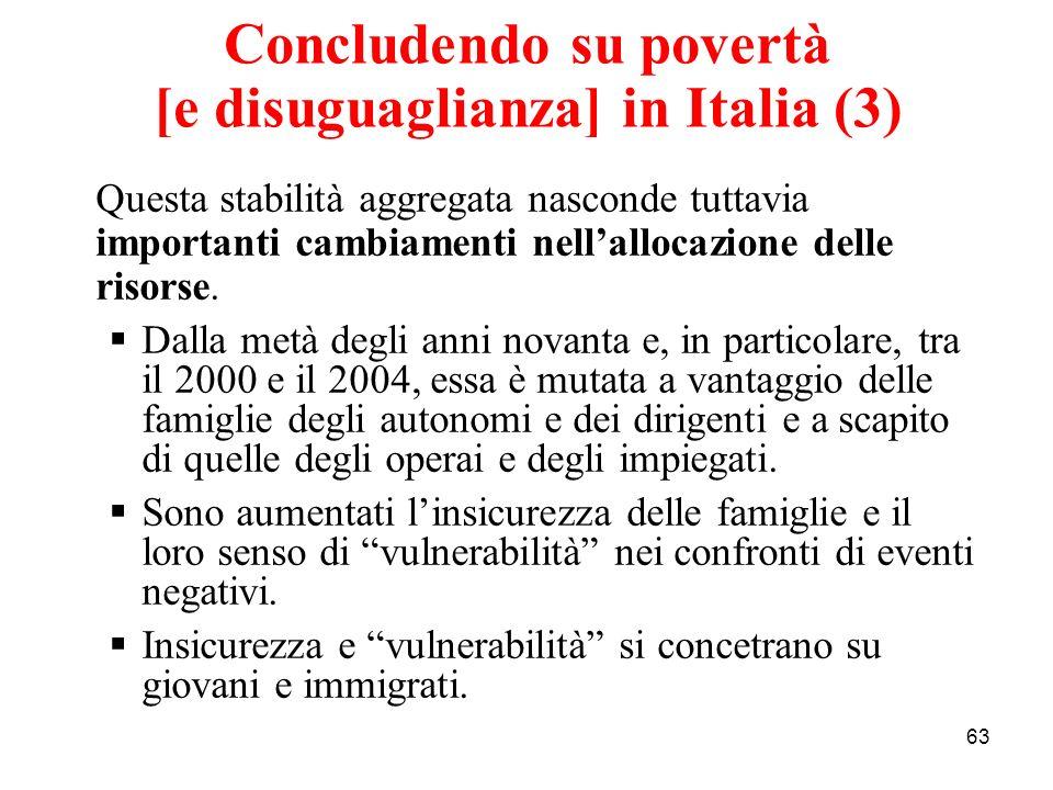 63 Concludendo su povertà [e disuguaglianza] in Italia (3) Questa stabilità aggregata nasconde tuttavia importanti cambiamenti nellallocazione delle r