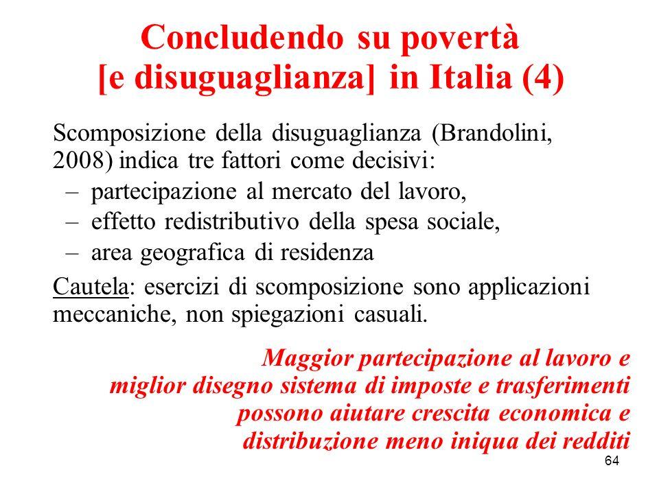 64 Scomposizione della disuguaglianza (Brandolini, 2008) indica tre fattori come decisivi: –partecipazione al mercato del lavoro, –effetto redistribut