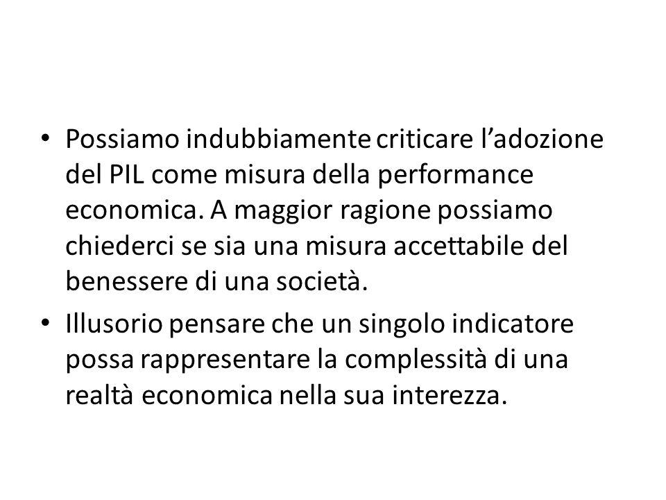 Possiamo indubbiamente criticare ladozione del PIL come misura della performance economica.