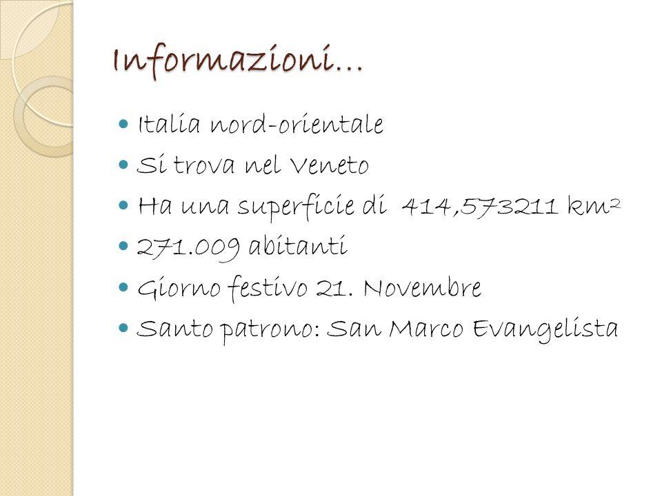 Informazioni… Italia nord-orientale Si trova nel Veneto Ha una superficie di 414,573211 km² 271.009 abitanti Giorno festivo 21. Novembre Santo patrono