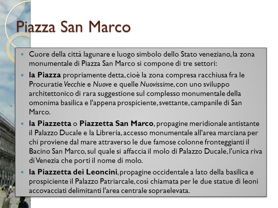 Piazza San Marco Cuore della città lagunare e luogo simbolo dello Stato veneziano, la zona monumentale di Piazza San Marco si compone di tre settori: