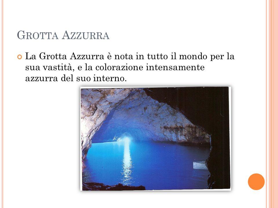 G ROTTA A ZZURRA La Grotta Azzurra è nota in tutto il mondo per la sua vastità, e la colorazione intensamente azzurra del suo interno.