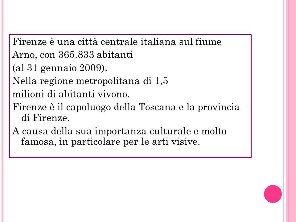 Firenze è una città centrale italiana sul fiume Arno, con 365.833 abitanti (al 31 gennaio 2009). Nella regione metropolitana di 1,5 milioni di abitant