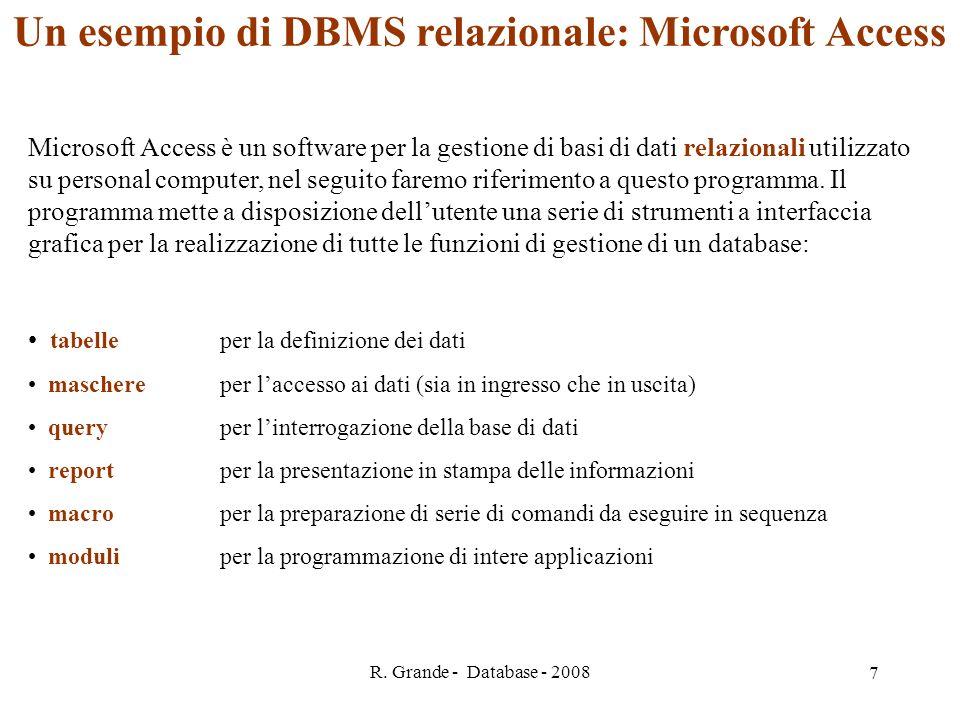 R. Grande - Database - 2008 7 Un esempio di DBMS relazionale: Microsoft Access Microsoft Access è un software per la gestione di basi di dati relazion