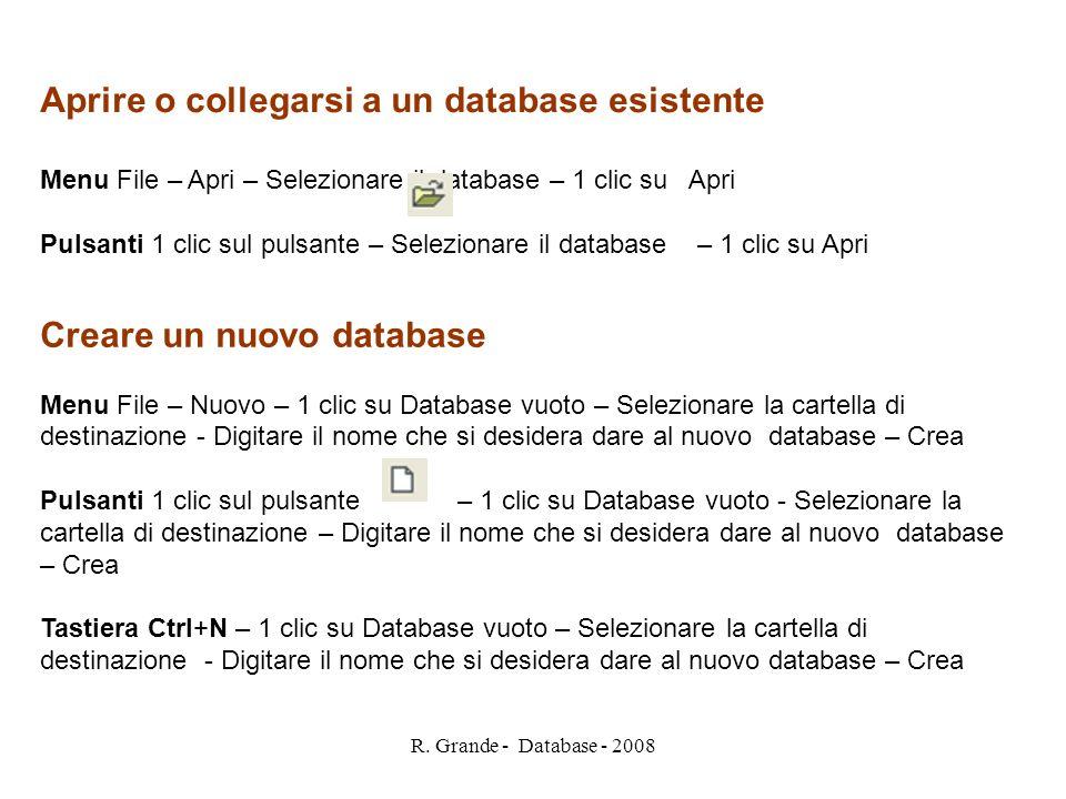 R. Grande - Database - 2008 Aprire o collegarsi a un database esistente Menu File – Apri – Selezionare il database – 1 clic su Apri Pulsanti 1 clic su