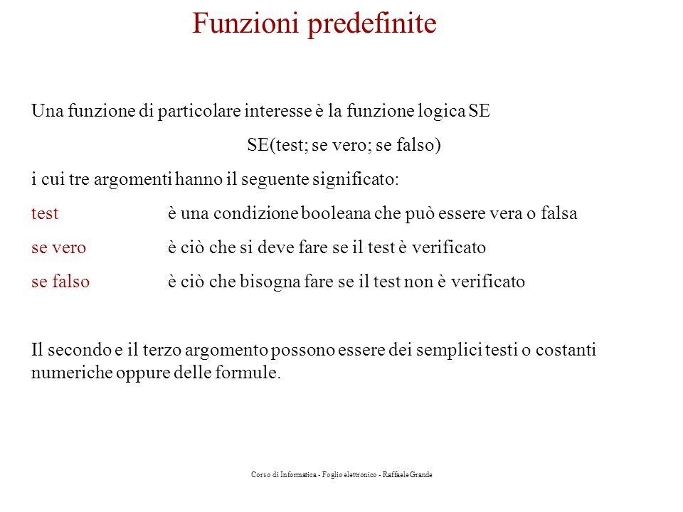 Corso di Informatica - Foglio elettronico - Raffaele Grande Funzioni predefinite Una funzione di particolare interesse è la funzione logica SE SE(test