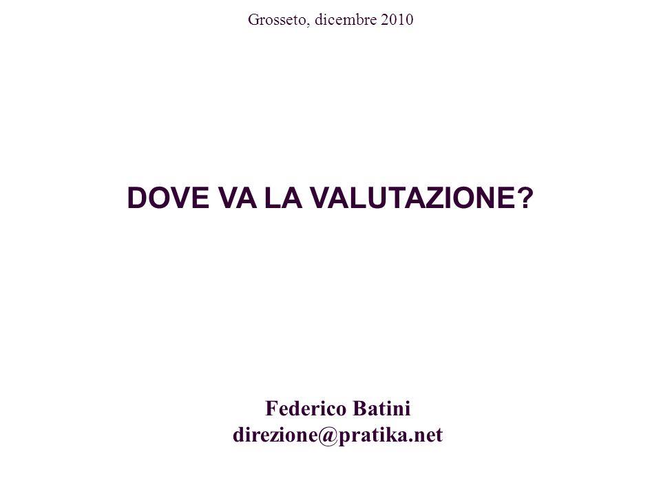 Federico Batini direzione@pratika.net DOVE VA LA VALUTAZIONE? Grosseto, dicembre 2010