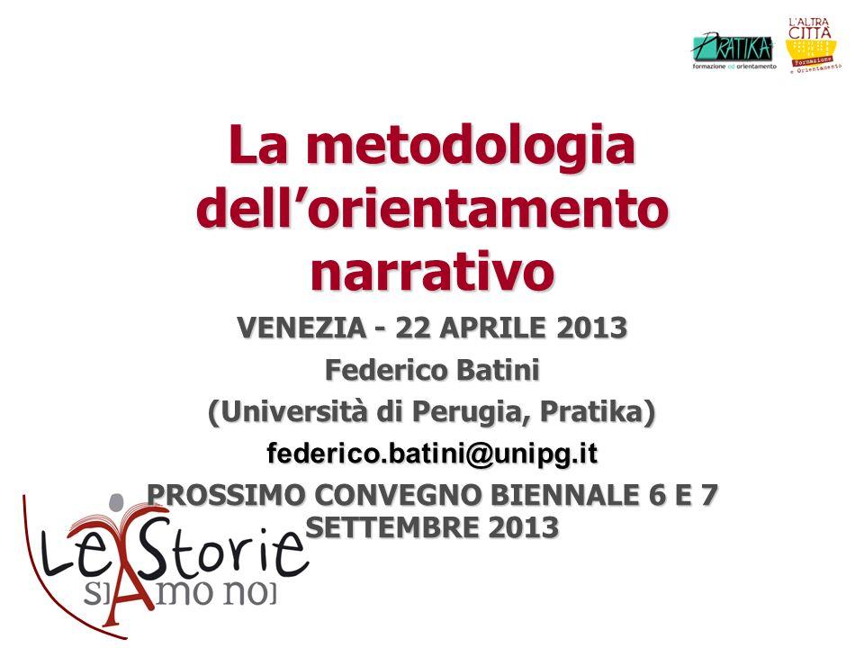 La metodologia dellorientamento narrativo VENEZIA - 22 APRILE 2013 Federico Batini (Università di Perugia, Pratika) federico.batini@unipg.it PROSSIMO