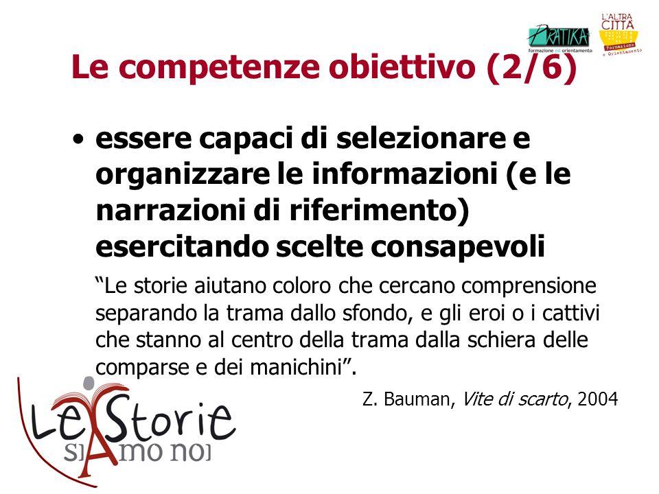 Le competenze obiettivo (2/6) essere capaci di selezionare e organizzare le informazioni (e le narrazioni di riferimento) esercitando scelte consapevo