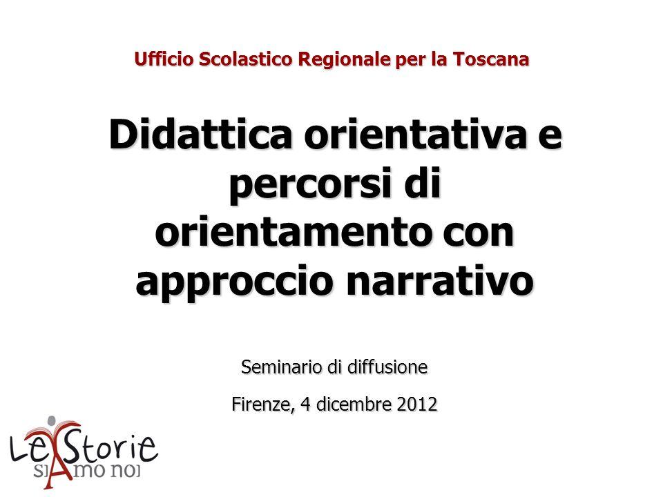 Ufficio Scolastico Regionale per la Toscana Didattica orientativa e percorsi di orientamento con approccio narrativo Seminario di diffusione Firenze,