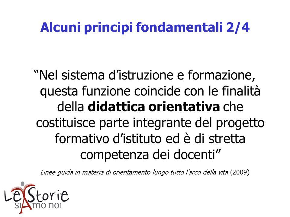 Alcuni principi fondamentali 2/4 Nel sistema distruzione e formazione, questa funzione coincide con le finalità della didattica orientativa che costit