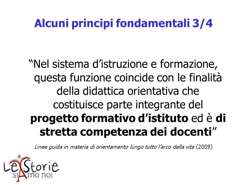 Alcuni principi fondamentali 3/4 Nel sistema distruzione e formazione, questa funzione coincide con le finalità della didattica orientativa che costit