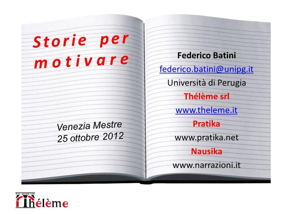 Federico Batini federico.batini@unipg.it Università di Perugia Thélème srl www.theleme.it Pratika www.pratika.net Nausika www.narrazioni.it Venezia Me
